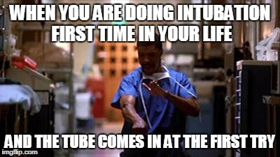 WHEN YOU ARE DOING INTUBATION FIRST TIME IN YOUR LIFE AND THE TUBE COMES IN AT THE FIRST TRY | image tagged in medical success | made w/ Imgflip meme maker