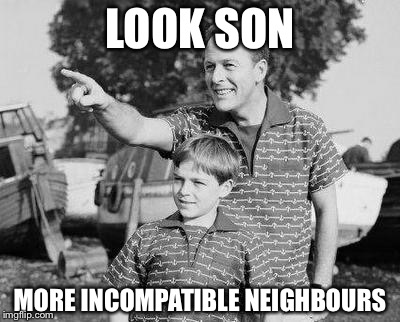 Look Son Meme | LOOK SON MORE INCOMPATIBLE NEIGHBOURS | image tagged in memes,look son | made w/ Imgflip meme maker