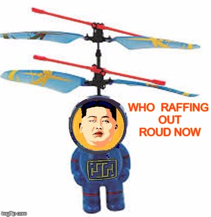 AIR UN | WHO  RAFFING OUT ROUD NOW | image tagged in air un | made w/ Imgflip meme maker
