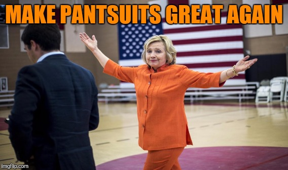MAKE PANTSUITS GREAT AGAIN | made w/ Imgflip meme maker