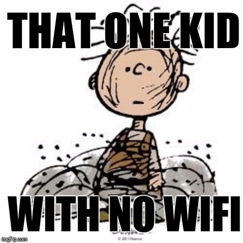 THAT ONE KID WITH NO WIFI | made w/ Imgflip meme maker