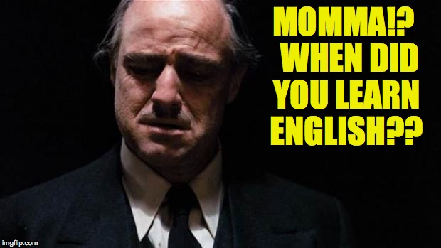MOMMA!?  WHEN DID YOU LEARN ENGLISH?? | made w/ Imgflip meme maker