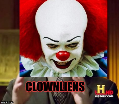 Just clowning around. Don't want to alienate anyone. :D | CLOWNLIENS | image tagged in funny,memes,ancient aliens,clowns,dark humor,horror | made w/ Imgflip meme maker