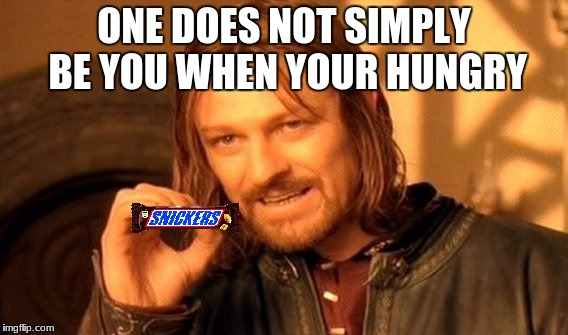 hungry? have a snickers | ONE DOES NOT SIMPLY BE YOU WHEN YOUR HUNGRY | image tagged in memes,one does not simply | made w/ Imgflip meme maker