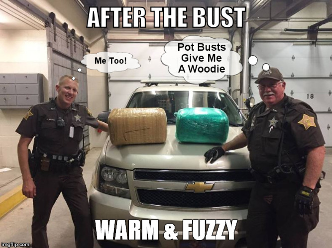 Police Wood | WARM & FUZZY | image tagged in cannabis,dumb cops,legalize it | made w/ Imgflip meme maker