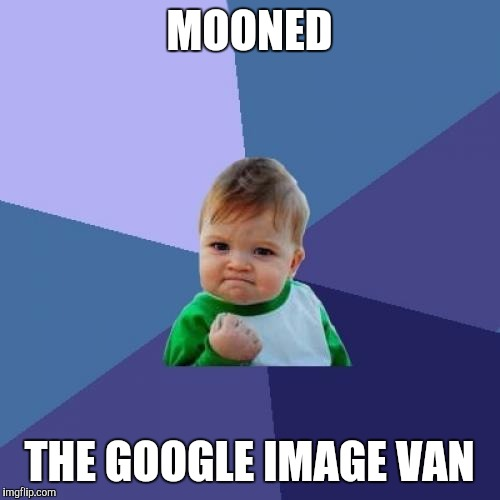 Success Kid Meme | MOONED THE GOOGLE IMAGE VAN | image tagged in memes,success kid | made w/ Imgflip meme maker