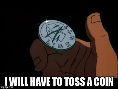 I WILL HAVE TO TOSS A COIN | made w/ Imgflip meme maker