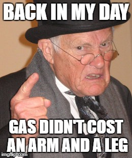 Back In My Day Meme | BACK IN MY DAY GAS DIDN'T COST AN ARM AND A LEG | image tagged in memes,back in my day | made w/ Imgflip meme maker