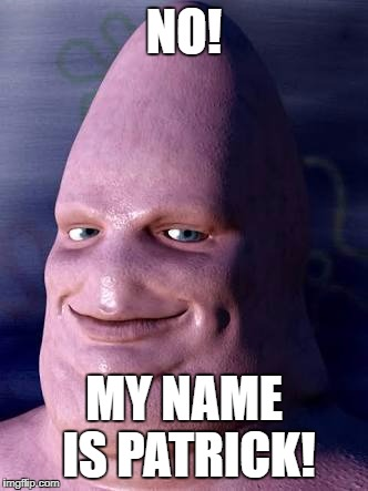 Cartoon to realistic  | NO! MY NAME IS PATRICK! | image tagged in cartoon to realistic | made w/ Imgflip meme maker