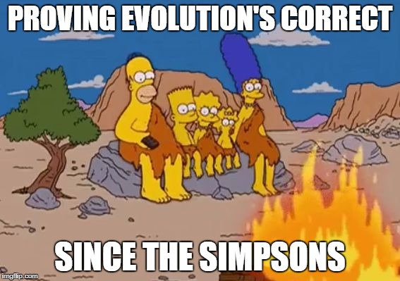 The sarcasm is strong with this one. | PROVING EVOLUTION'S CORRECT SINCE THE SIMPSONS | image tagged in prehistoric simpsons | made w/ Imgflip meme maker