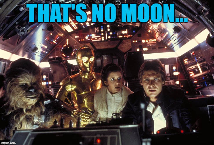 THAT'S NO MOON... | made w/ Imgflip meme maker