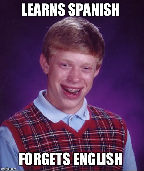 Bad Luck Brian Meme | LEARNS SPANISH FORGETS ENGLISH | image tagged in memes,bad luck brian | made w/ Imgflip meme maker