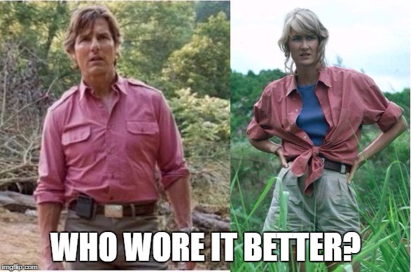 Tom Cruise - Who wore it better? | WHO WORE IT BETTER? | image tagged in tom cruise,the mummy,laura dern | made w/ Imgflip meme maker