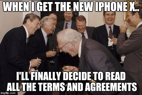 yeah, that's hilarious i guess | WHEN I GET THE NEW IPHONE X.. I'LL FINALLY DECIDE TO READ ALL THE TERMS AND AGREEMENTS | image tagged in memes,laughing men in suits | made w/ Imgflip meme maker