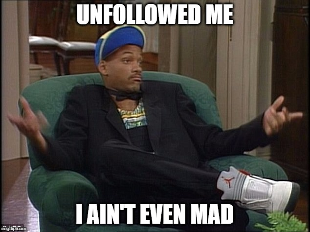 Will Smith | UNFOLLOWED ME I AIN'T EVEN MAD | image tagged in will smith | made w/ Imgflip meme maker
