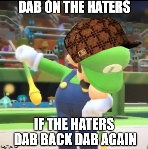 weegee dabs on haters | DAB ON THE HATERS IF THE HATERS DAB BACK DAB AGAIN | image tagged in luigi dab,scumbag | made w/ Imgflip meme maker