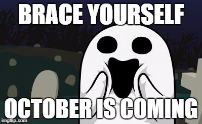 halloween | BRACE YOURSELF OCTOBER IS COMING | image tagged in halloween | made w/ Imgflip meme maker
