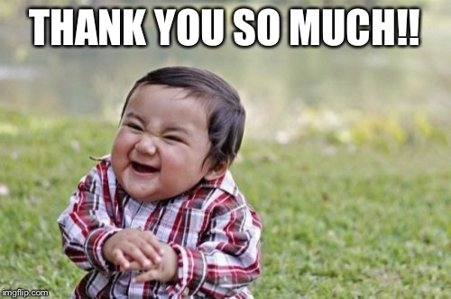 Evil Toddler Meme | THANK YOU SO MUCH!! | image tagged in memes,evil toddler | made w/ Imgflip meme maker