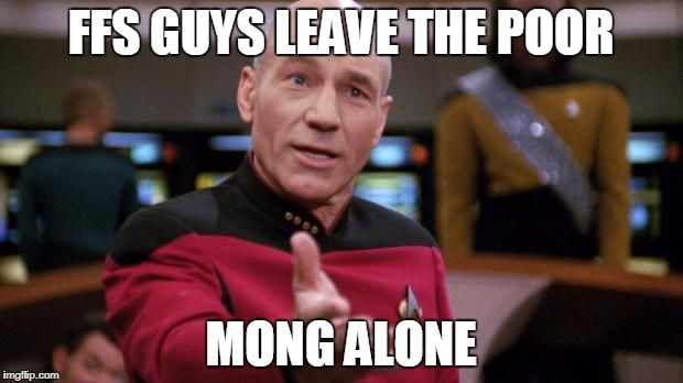 Jean Luc | FFS GUYS LEAVE THE POOR MONG ALONE | image tagged in mong,jean,luc,picard | made w/ Imgflip meme maker