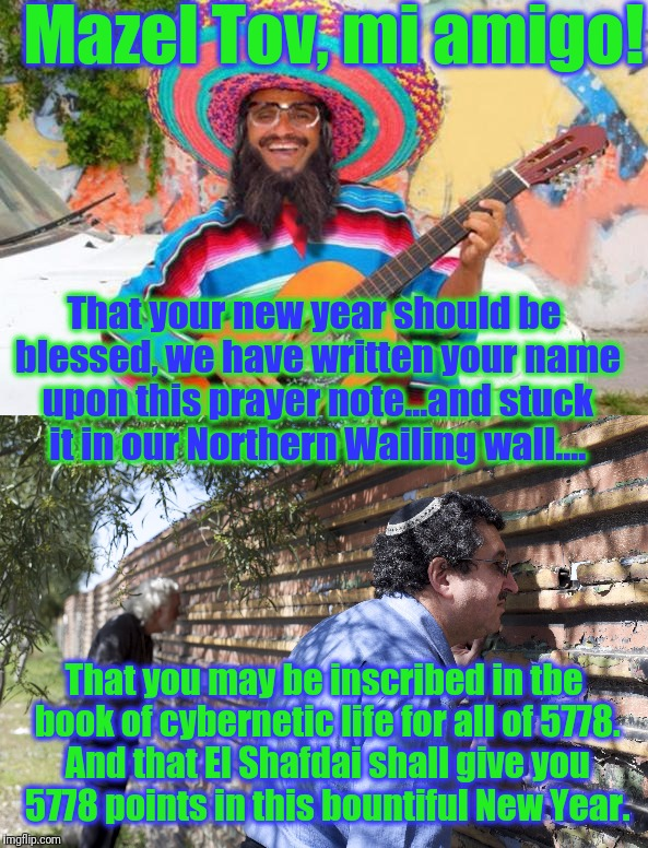 Mazel Tov, mi amigo! That your new year should be blessed, we have written your name upon this prayer note...and stuck it in our Northern Wa | made w/ Imgflip meme maker