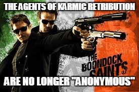 "those who died . | THE AGENTS OF KARMIC RETRIBUTION ARE NO LONGER ""ANONYMOUS"" 