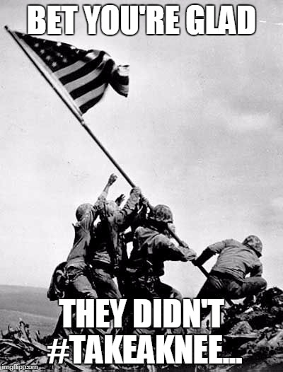 BET YOU'RE GLAD THEY DIDN'T #TAKEAKNEE... | image tagged in takeaknee,usmc,marines | made w/ Imgflip meme maker