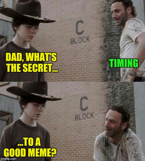 DAD, WHAT'S THE SECRET... ...TO A GOOD MEME? TIMING | made w/ Imgflip meme maker