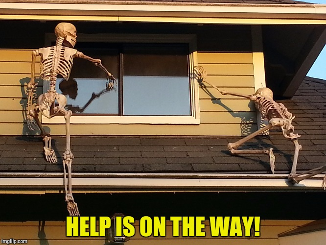HELP IS ON THE WAY! | made w/ Imgflip meme maker