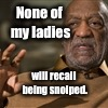 None of my ladies will recall being snoiped. | made w/ Imgflip meme maker