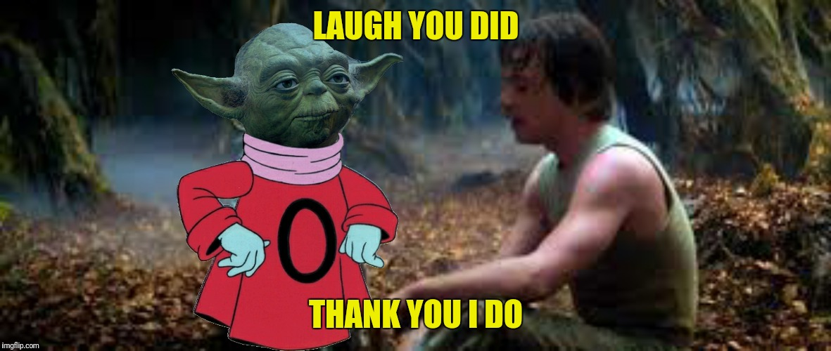 LAUGH YOU DID THANK YOU I DO | made w/ Imgflip meme maker