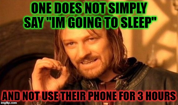 "One Does Not Simply Meme | ONE DOES NOT SIMPLY SAY ""IM GOING TO SLEEP"" AND NOT USE THEIR PHONE FOR 3 HOURS 