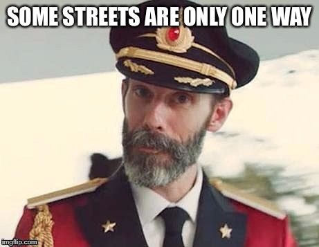 CO | SOME STREETS ARE ONLY ONE WAY | image tagged in co | made w/ Imgflip meme maker