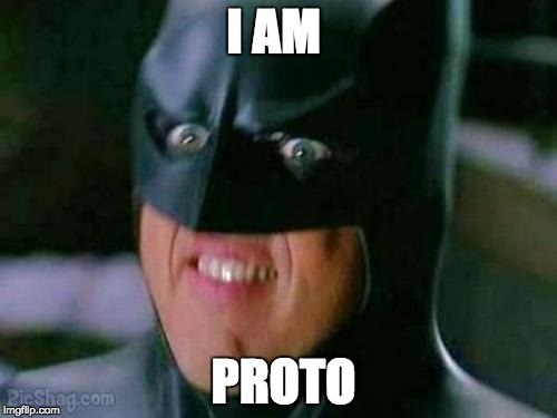 Batman | I AM PROTO | image tagged in batman | made w/ Imgflip meme maker