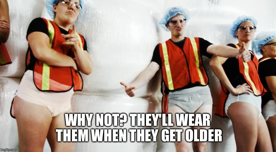 WHY NOT? THEY'LL WEAR THEM WHEN THEY GET OLDER | made w/ Imgflip meme maker