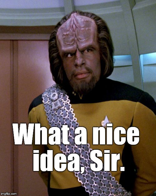Peace. Everywhere. | What a nice idea, Sir. | image tagged in lieutenant worf,world peace,give peace a chance,peace everywhere | made w/ Imgflip meme maker