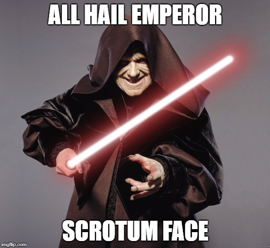 ALL HAIL EMPEROR SCROTUM FACE | made w/ Imgflip meme maker