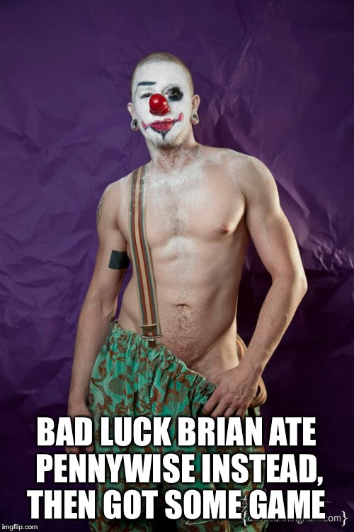 BAD LUCK BRIAN ATE PENNYWISE INSTEAD, THEN GOT SOME GAME | made w/ Imgflip meme maker