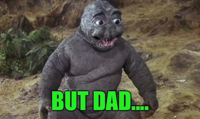 BUT DAD.... | made w/ Imgflip meme maker