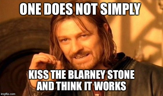 One Does Not Simply Meme | ONE DOES NOT SIMPLY KISS THE BLARNEY STONE AND THINK IT WORKS | image tagged in memes,one does not simply | made w/ Imgflip meme maker