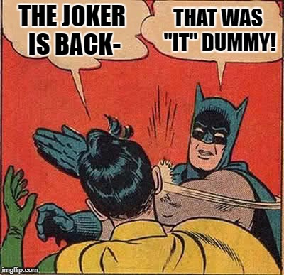 "know your clowns | THE JOKER IS BACK- THAT WAS ""IT"" DUMMY! 