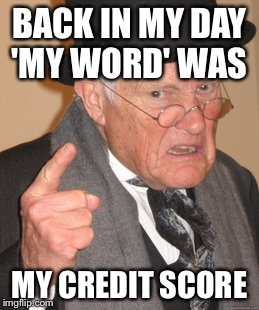 Back In My Day Meme | BACK IN MY DAY 'MY WORD' WAS MY CREDIT SCORE | image tagged in memes,back in my day | made w/ Imgflip meme maker