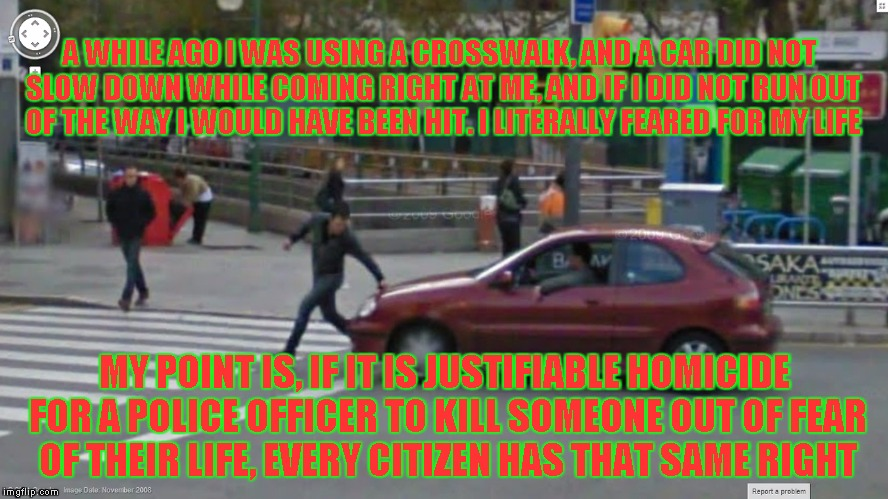 Good for the Goose is Good for the Gander | A WHILE AGO I WAS USING A CROSSWALK, AND A CAR DID NOT SLOW DOWN WHILE COMING RIGHT AT ME, AND IF I DID NOT RUN OUT OF THE WAY I WOULD HAVE  | image tagged in get out of the way,i'm driving here | made w/ Imgflip meme maker