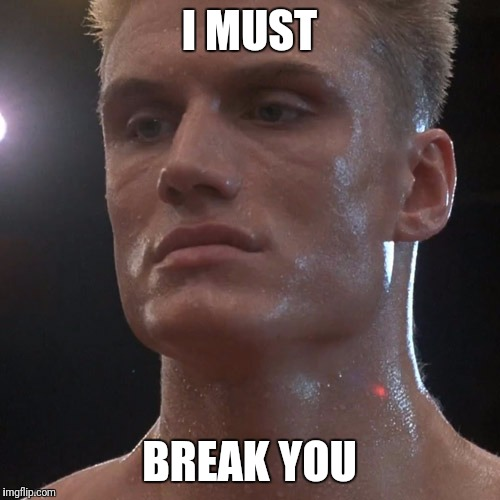 Ivan Drago | I MUST BREAK YOU | image tagged in ivan drago | made w/ Imgflip meme maker