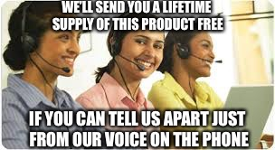 WE'LL SEND YOU A LIFETIME SUPPLY OF THIS PRODUCT FREE IF YOU CAN TELL US APART JUST FROM OUR VOICE ON THE PHONE | image tagged in indian customer service girls | made w/ Imgflip meme maker