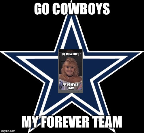 Dallas Cowboys |  GO COWBOYS; MY FOREVER TEAM | image tagged in memes,dallas cowboys | made w/ Imgflip meme maker