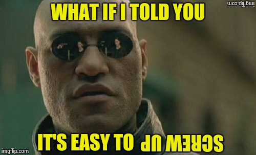 I spelled everything right , I think | WHAT IF I TOLD YOU IT'S EASY TO | image tagged in what if i told you,not sure if,perfect | made w/ Imgflip meme maker