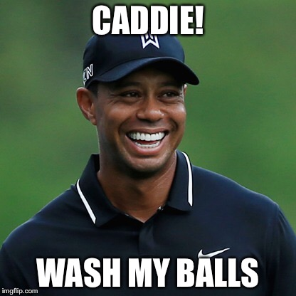 Laughing Tiger | CADDIE! WASH MY BALLS | image tagged in funny,golf,tiger woods | made w/ Imgflip meme maker