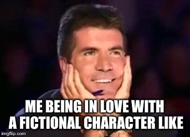 ME BEING IN LOVE WITH A FICTIONAL CHARACTER LIKE | image tagged in in love simon | made w/ Imgflip meme maker