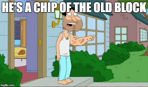 HE'S A CHIP OF THE OLD BLOCK | made w/ Imgflip meme maker
