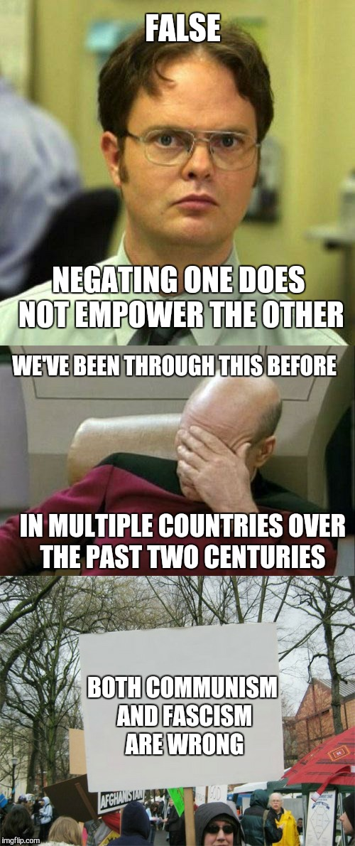 FALSE BOTH COMMUNISM AND FASCISM ARE WRONG NEGATING ONE DOES NOT EMPOWER THE OTHER WE'VE BEEN THROUGH THIS BEFORE IN MULTIPLE COUNTRIES OVER | made w/ Imgflip meme maker